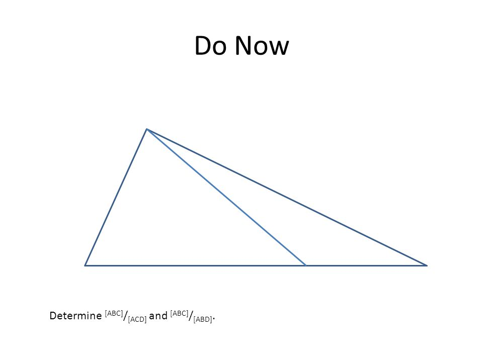 Do Now Determine [ABC]/[ACD] and [ABC]/[ABD].